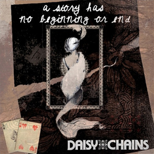 A Story Has No Beginning or End – Daisy Chains