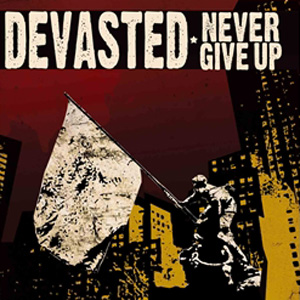 Never Give Up – Devasted